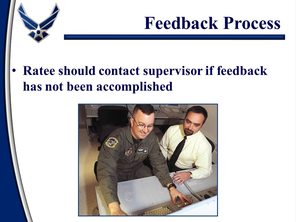 Feedback Process Ratee should contact supervisor if feedback has not been accomplished