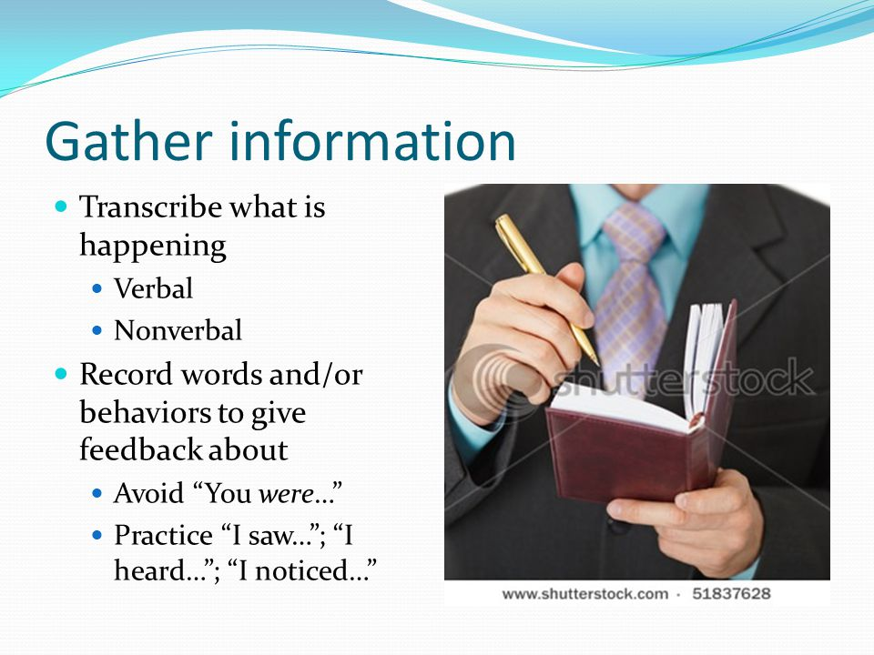 Gather information Transcribe what is happening