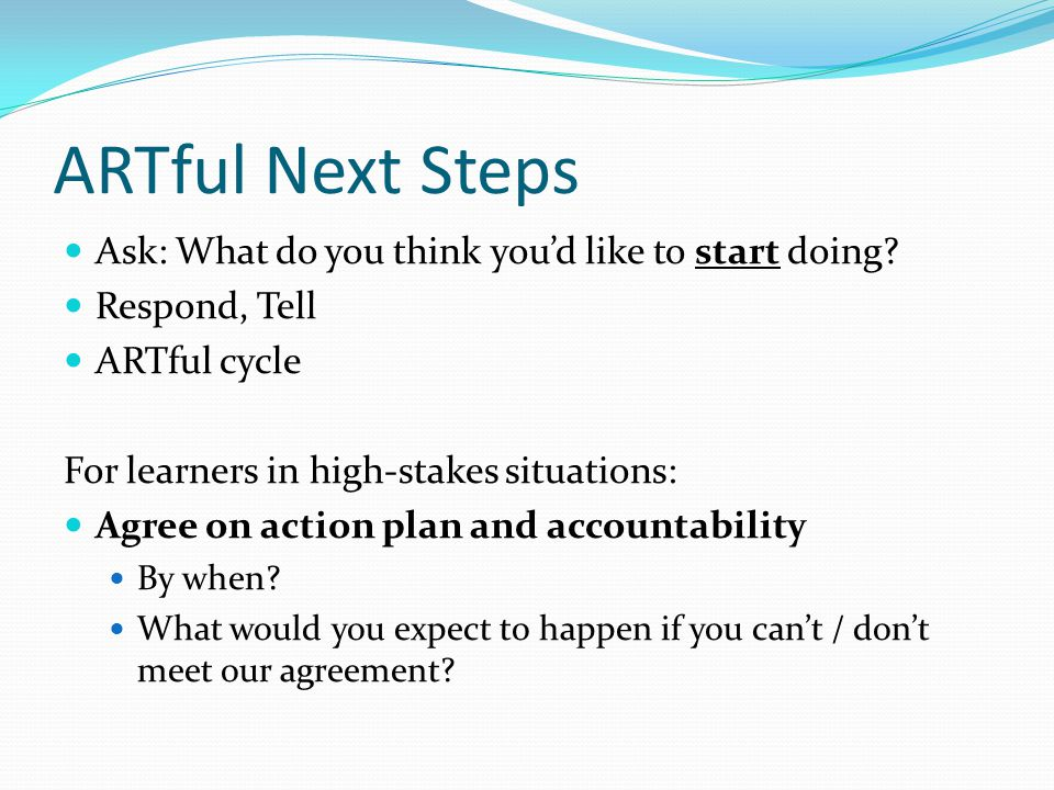 ARTful Next Steps Ask: What do you think you'd like to start doing