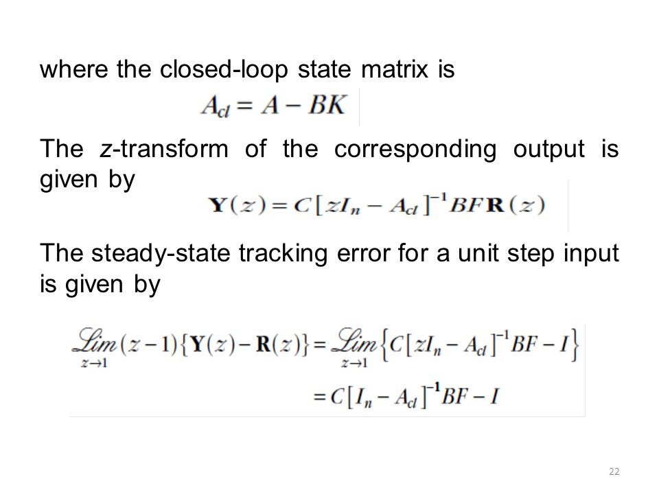 where the closed-loop state matrix is The z-transform of the corresponding output is given by The steady-state tracking error for a unit step input is given by