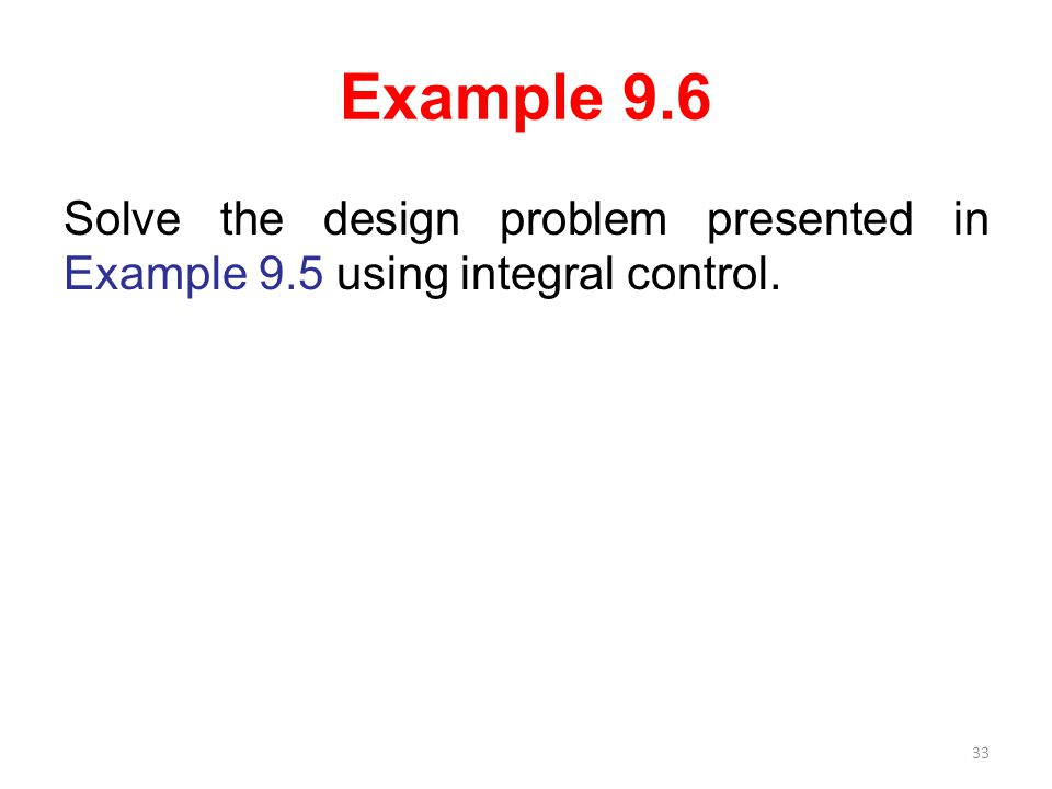 Example 9.6 Solve the design problem presented in Example 9.5 using integral control.
