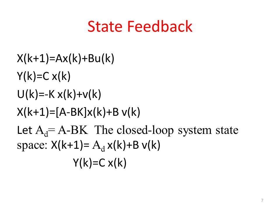State Feedback X(k+1)=Ax(k)+Bu(k) Y(k)=C x(k) U(k)=-K x(k)+v(k)
