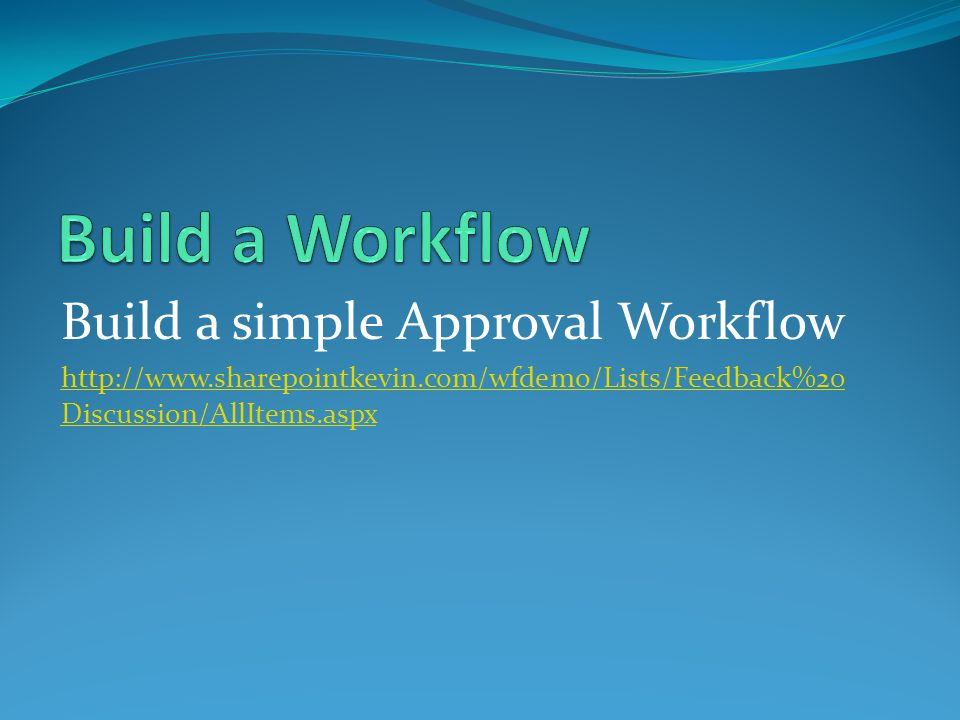 Build a Workflow Build a simple Approval Workflow