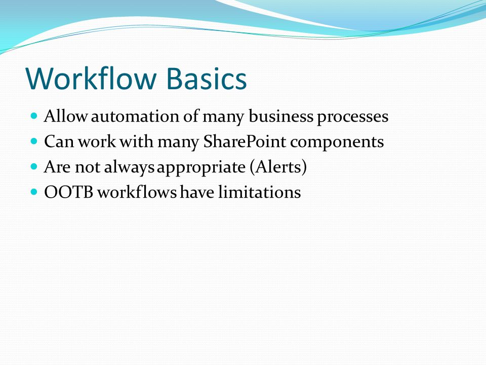 Workflow Basics Allow automation of many business processes