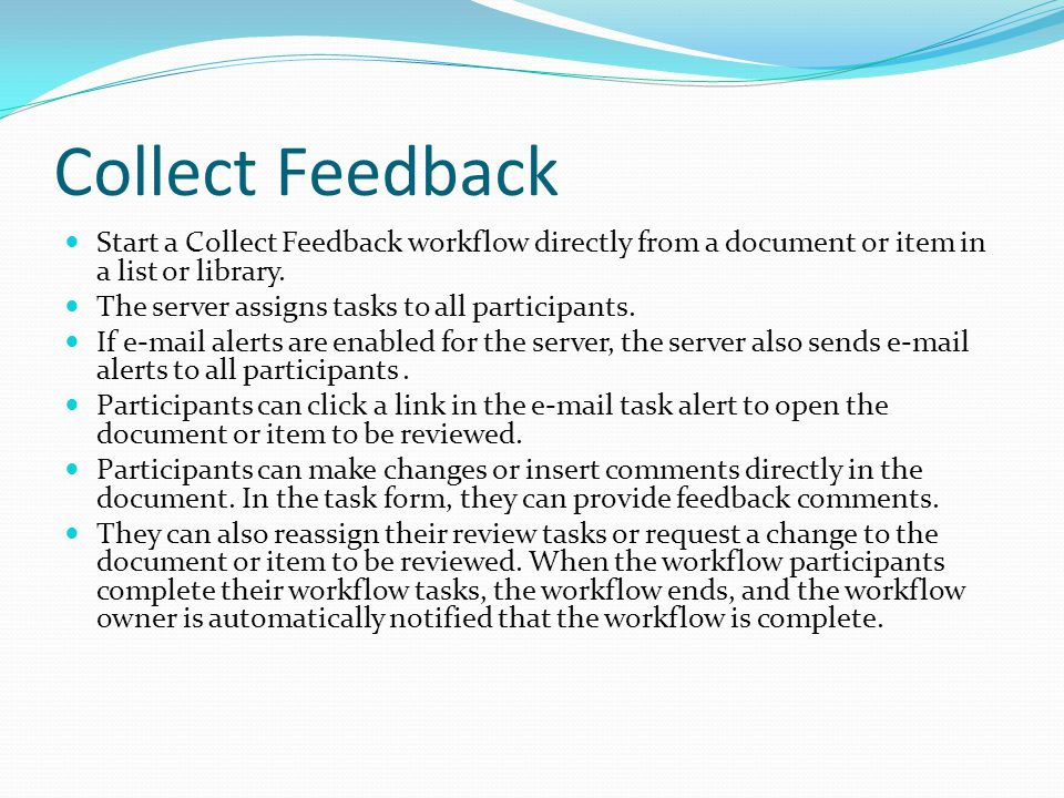 Collect Feedback Start a Collect Feedback workflow directly from a document or item in a list or library.
