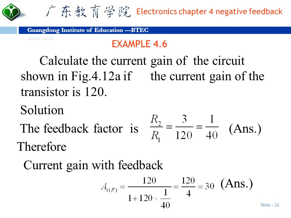 The feedback factor is (Ans.) Therefore Current gain with feedback