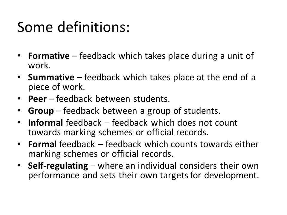 Some definitions: Formative – feedback which takes place during a unit of work.