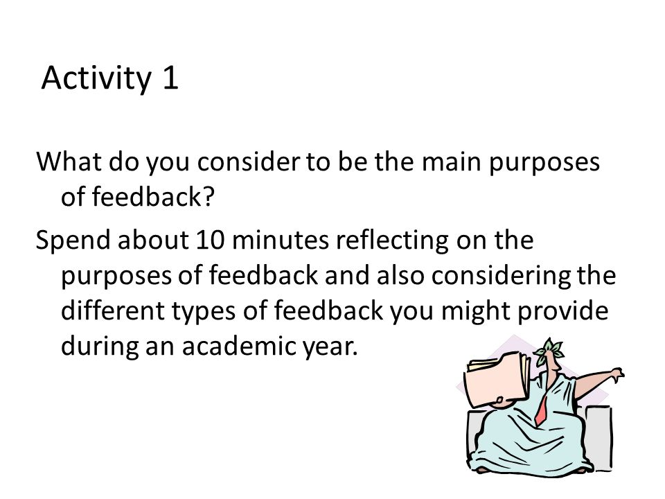 Activity 1 What do you consider to be the main purposes of feedback