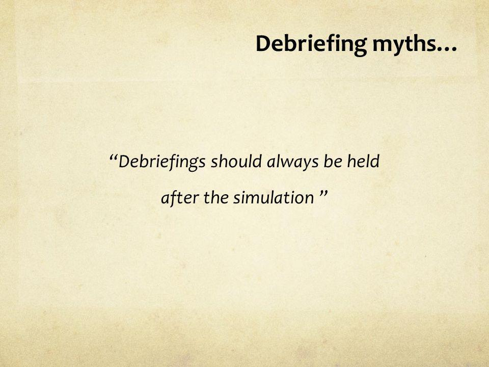 Debriefings should always be held after the simulation