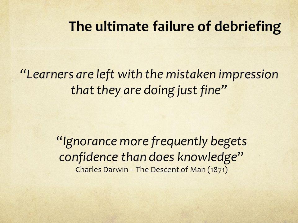 The ultimate failure of debriefing