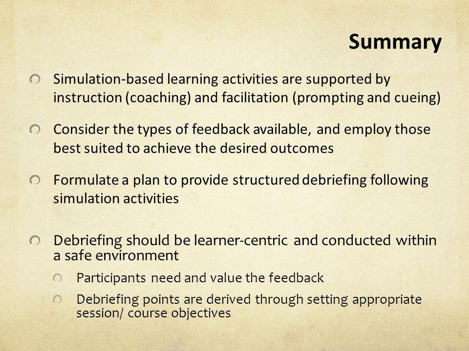 Summary Simulation-based learning activities are supported by instruction (coaching) and facilitation (prompting and cueing)