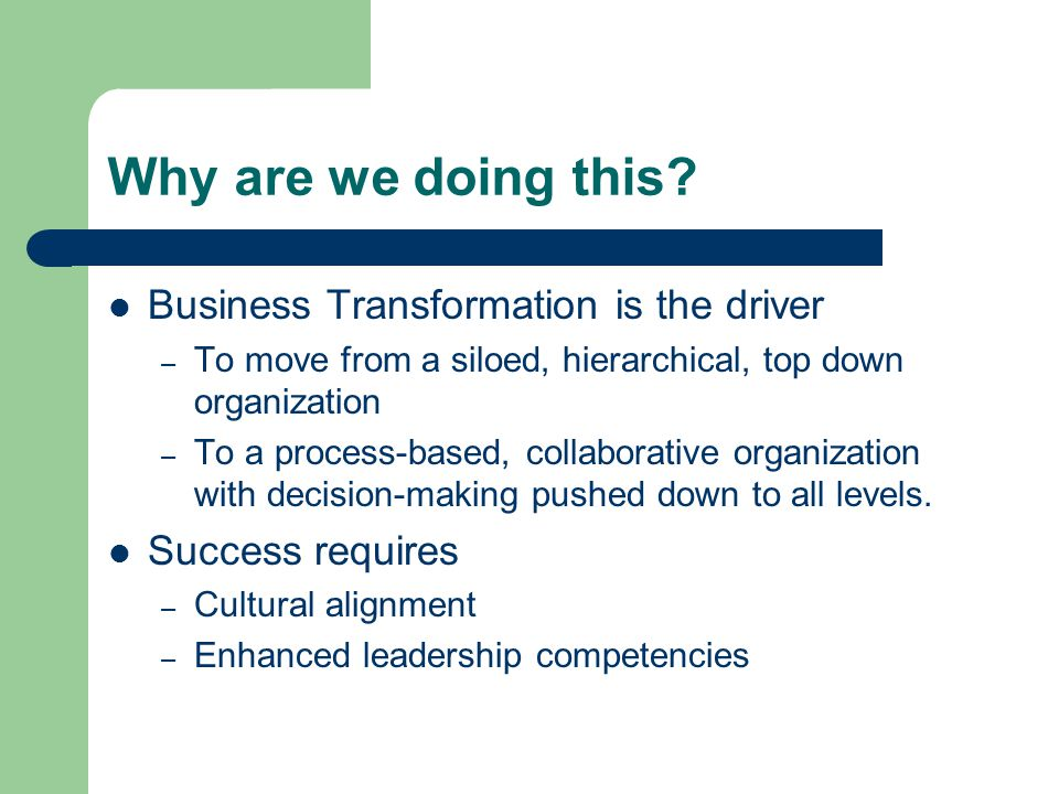 Why are we doing this Business Transformation is the driver