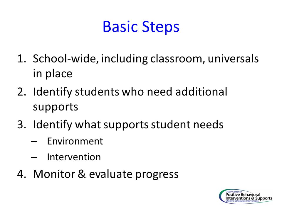 Basic Steps School-wide, including classroom, universals in place