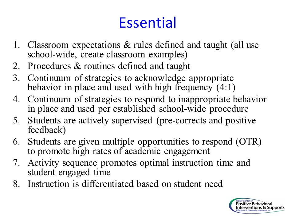 Essential Classroom expectations & rules defined and taught (all use school-wide, create classroom examples)