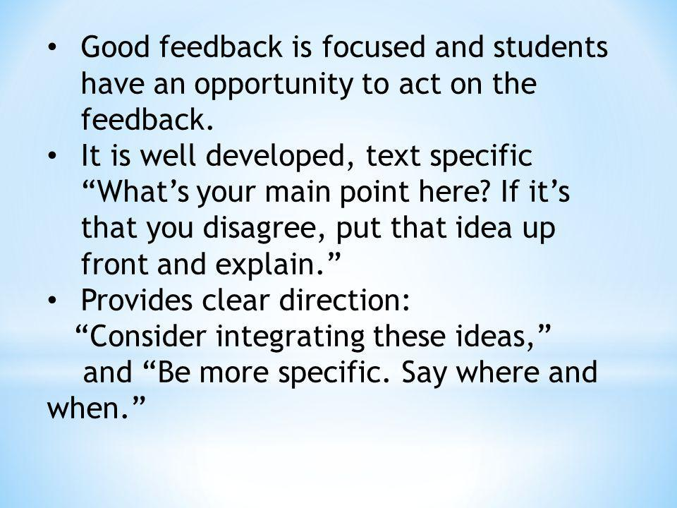 Good feedback is focused and students have an opportunity to act on the feedback.