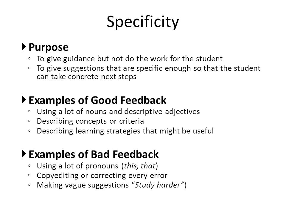Specificity Purpose Examples of Good Feedback Examples of Bad Feedback