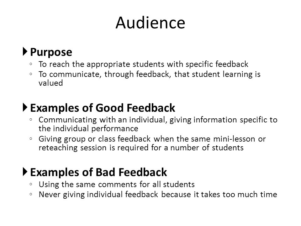 Audience Purpose Examples of Good Feedback Examples of Bad Feedback