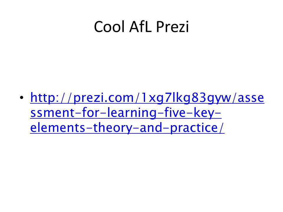 Cool AfL Prezi http://prezi.com/1xg7lkg83gyw/assessment-for-learning-five-key-elements-theory-and-practice/