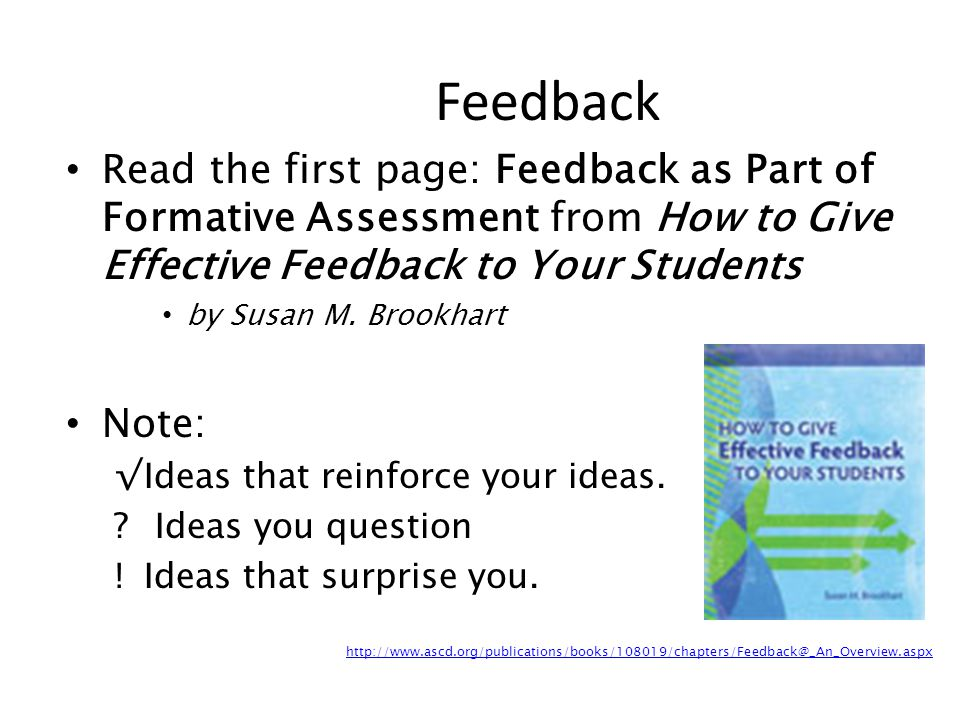 Feedback Read the first page: Feedback as Part of Formative Assessment from How to Give Effective Feedback to Your Students.
