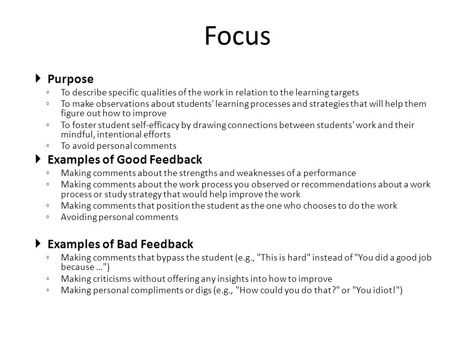 Focus Purpose Examples of Good Feedback Examples of Bad Feedback