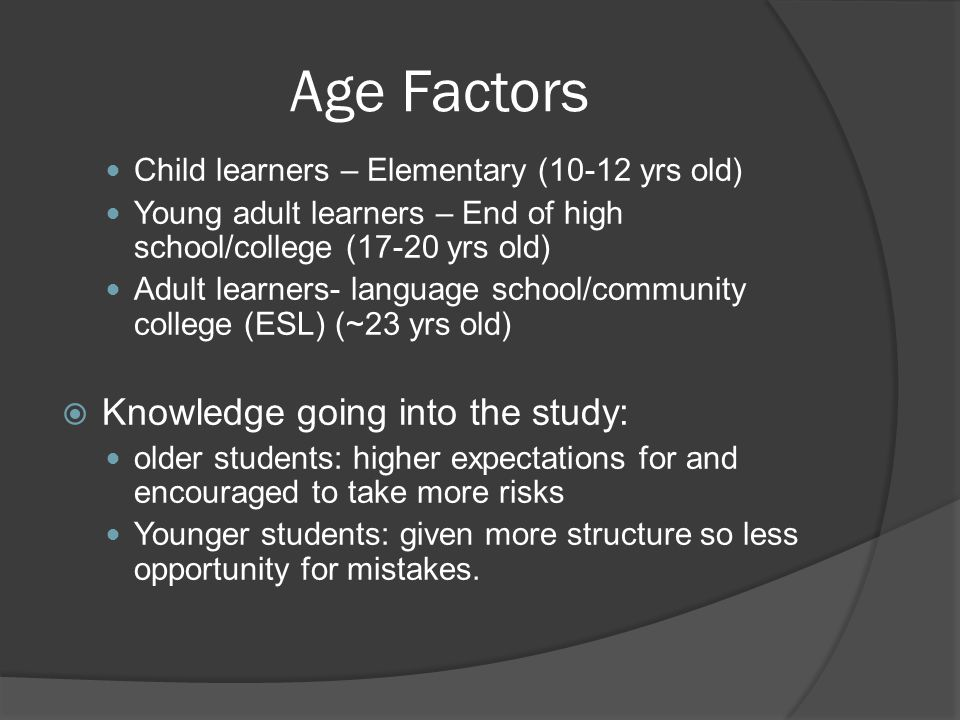 Age Factors Knowledge going into the study: