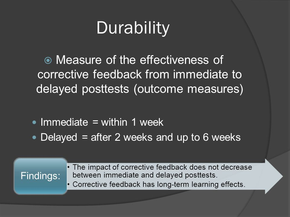Durability Measure of the effectiveness of corrective feedback from immediate to delayed posttests (outcome measures)