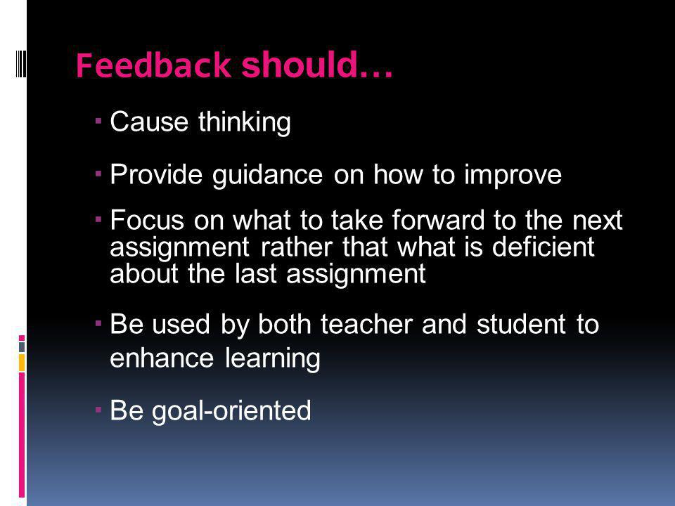 Feedback should… Cause thinking Provide guidance on how to improve