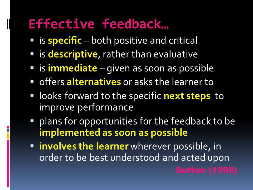 Effective feedback… is specific – both positive and critical