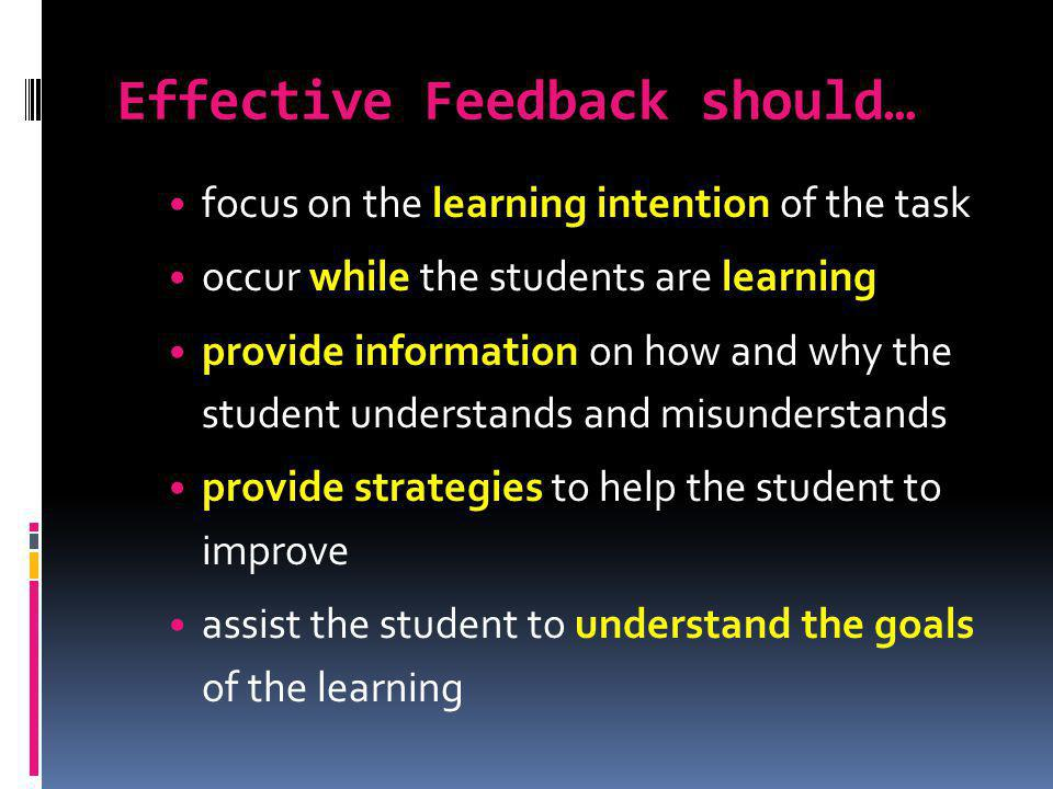 Effective Feedback should…