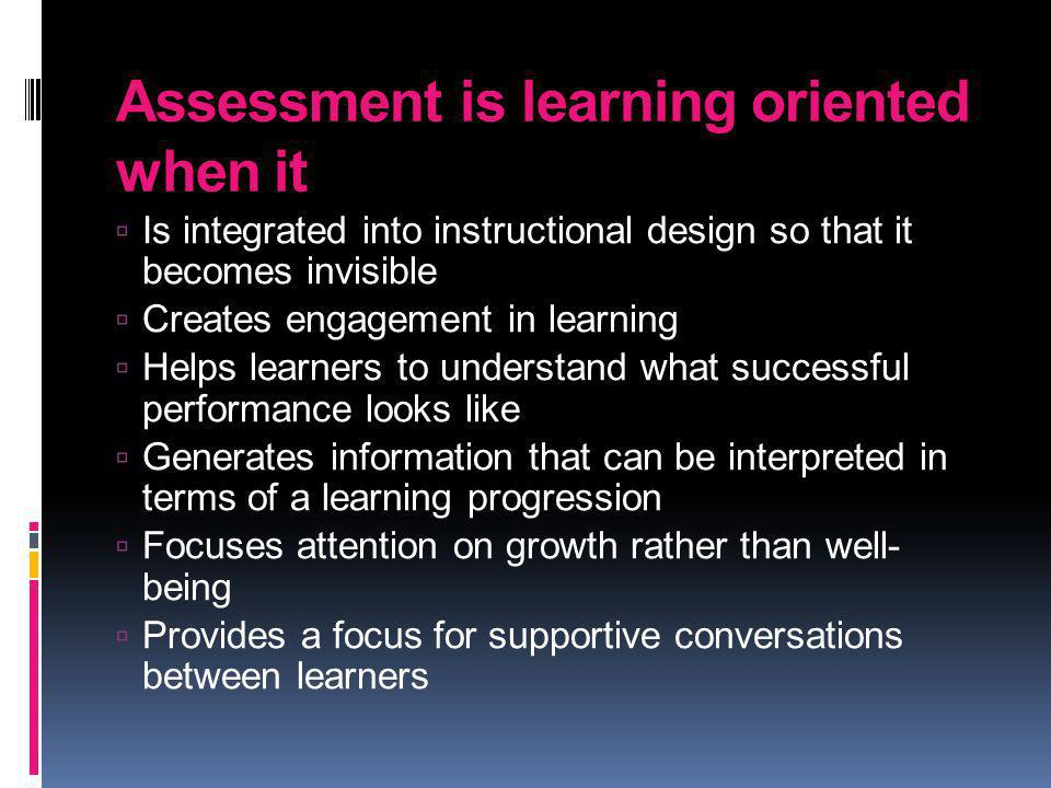 Assessment is learning oriented when it