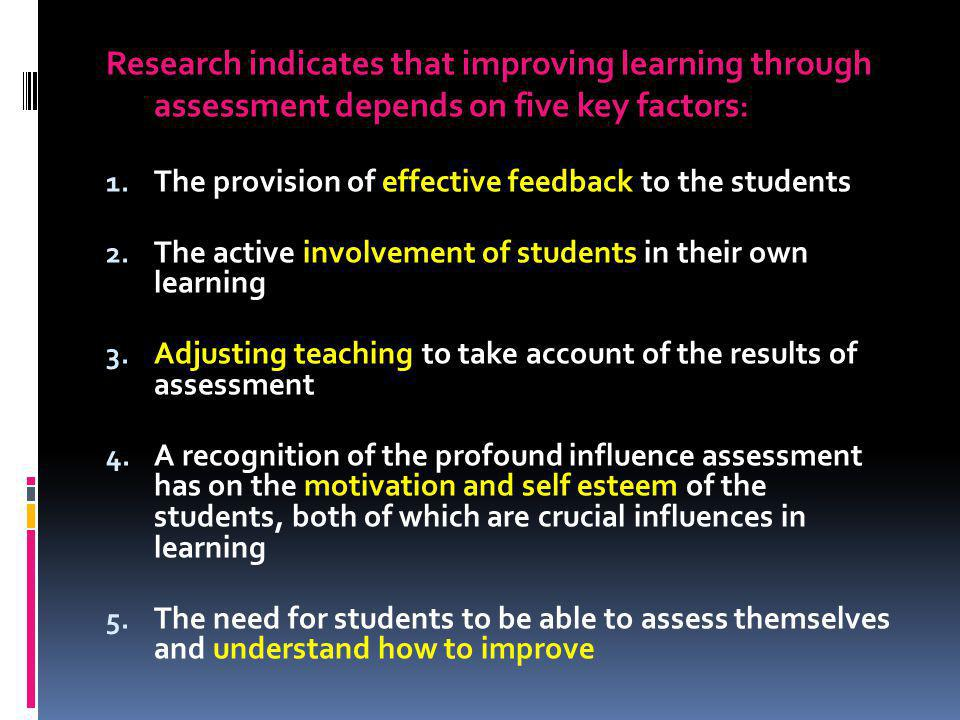 Research indicates that improving learning through assessment depends on five key factors: