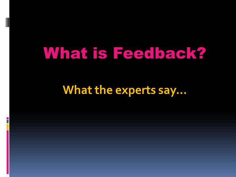 What is Feedback What the experts say… dollops of feedback
