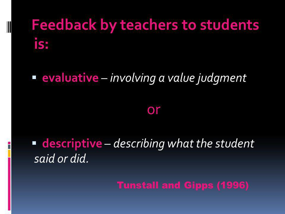 Feedback by teachers to students is: