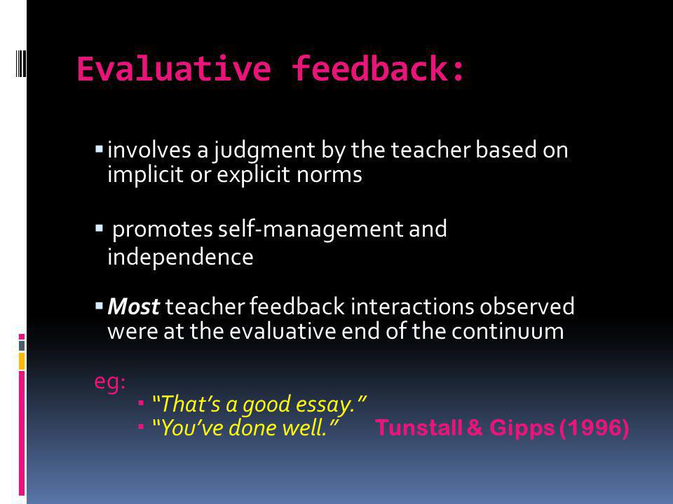 Evaluative feedback: involves a judgment by the teacher based on