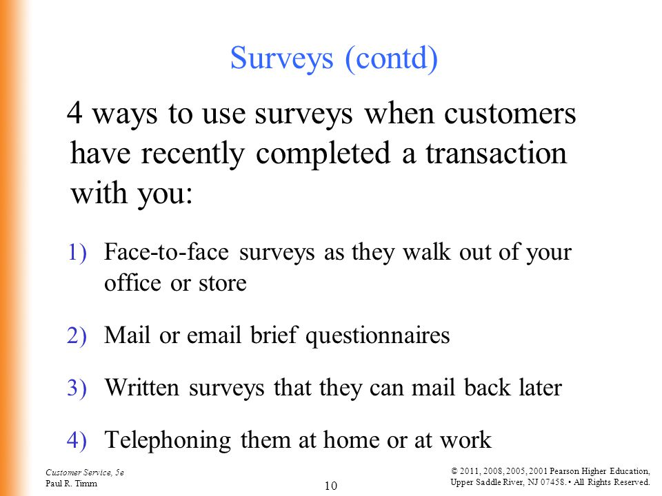Surveys (contd) 4 ways to use surveys when customers have recently completed a transaction with you: