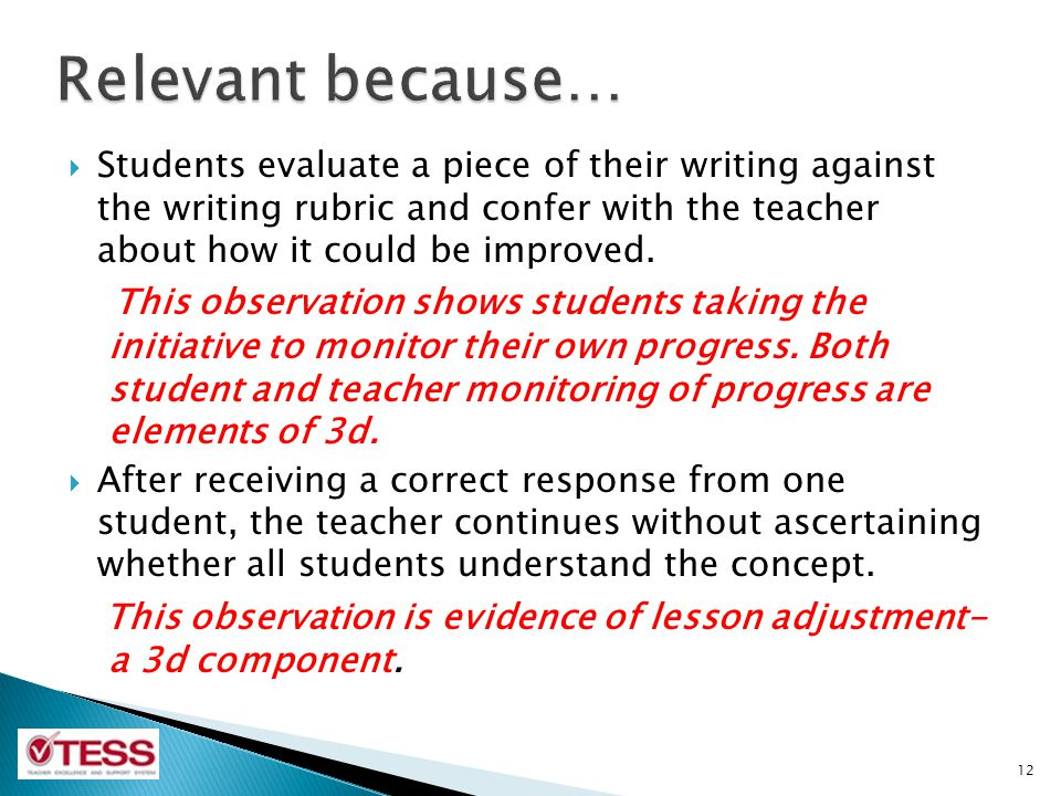 Relevant because… Students evaluate a piece of their writing against the writing rubric and confer with the teacher about how it could be improved.