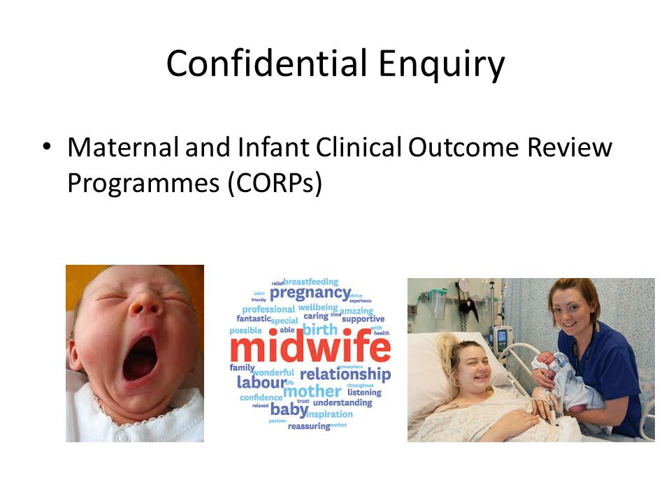 Confidential Enquiry Maternal and Infant Clinical Outcome Review Programmes (CORPs)