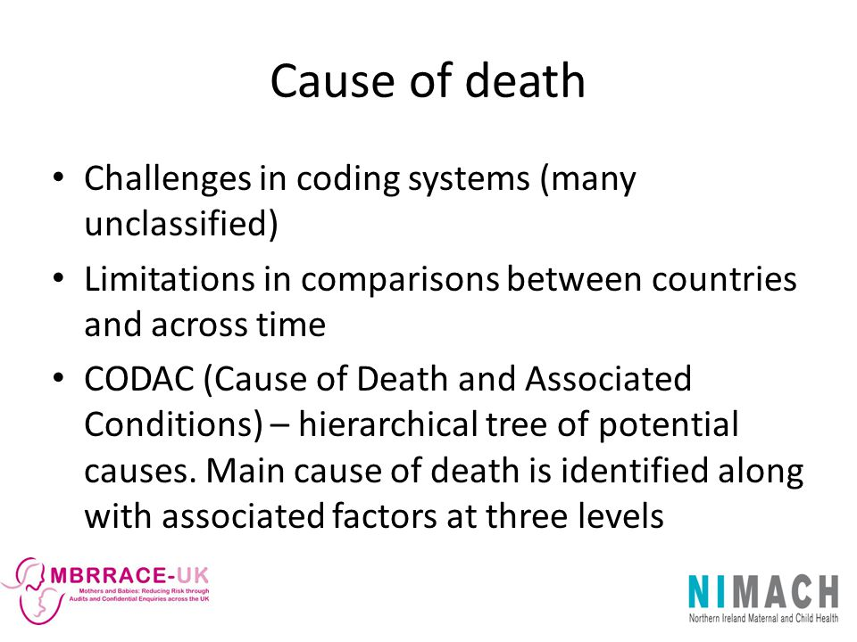 Cause of death Challenges in coding systems (many unclassified)