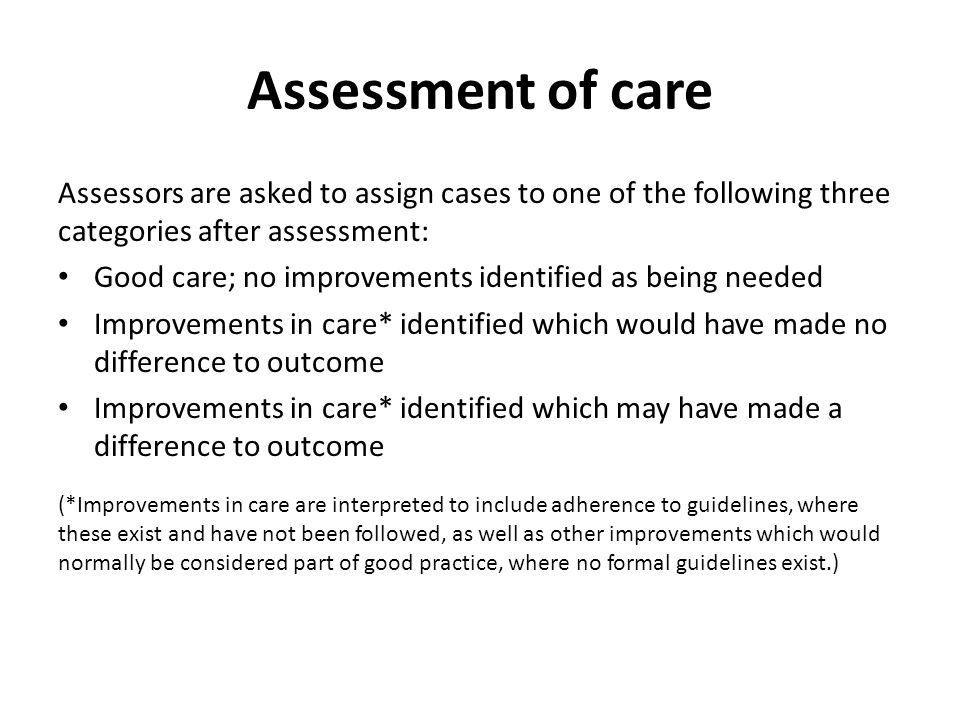 Assessment of care Assessors are asked to assign cases to one of the following three categories after assessment: