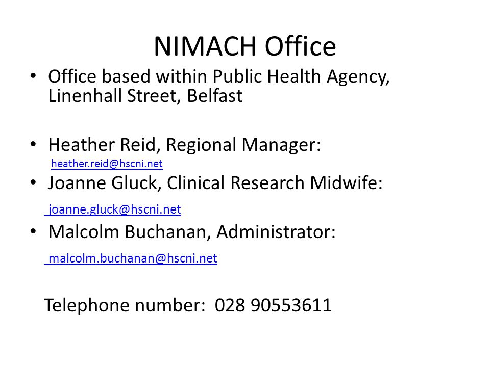 NIMACH Office Office based within Public Health Agency, Linenhall Street, Belfast. Heather Reid, Regional Manager: