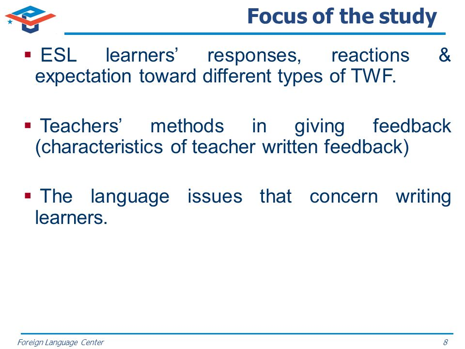 Focus of the study ESL learners' responses, reactions & expectation toward different types of TWF.