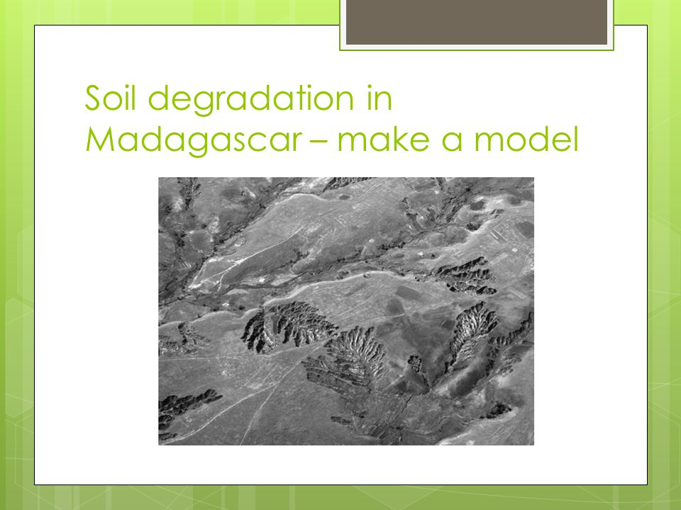 Soil degradation in Madagascar – make a model