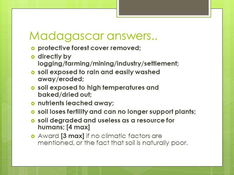 Madagascar answers.. protective forest cover removed;