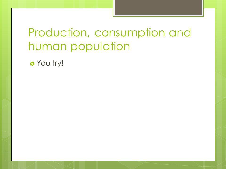 Production, consumption and human population