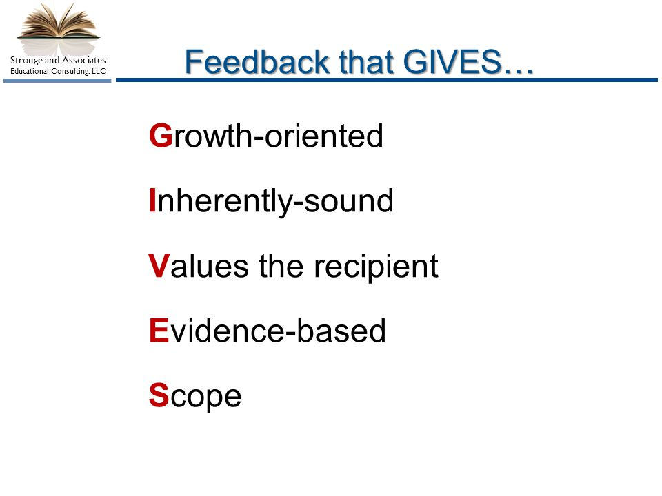 Feedback that GIVES… Growth-oriented Inherently-sound Values the recipient Evidence-based Scope