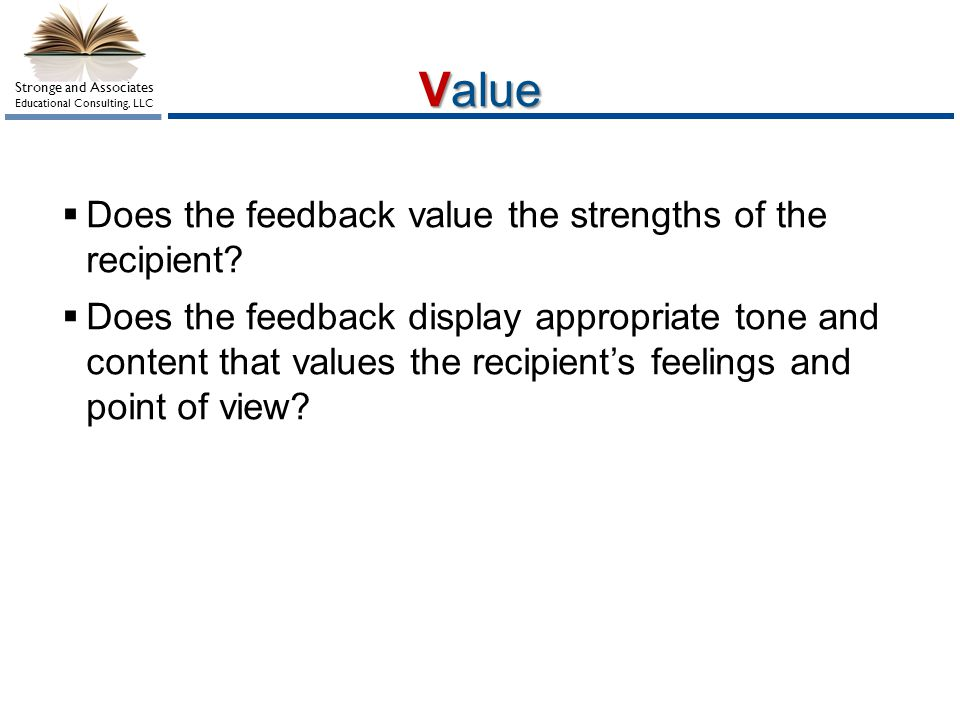 Value Does the feedback value the strengths of the recipient