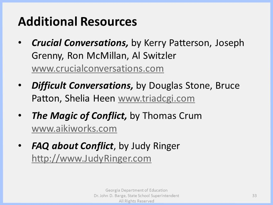 Additional Resources Crucial Conversations, by Kerry Patterson, Joseph Grenny, Ron McMillan, Al Switzler www.crucialconversations.com.