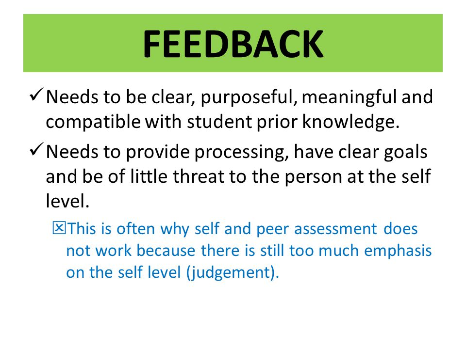 FEEDBACK Needs to be clear, purposeful, meaningful and compatible with student prior knowledge.