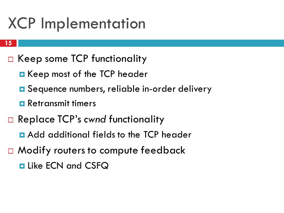 XCP Implementation Keep some TCP functionality