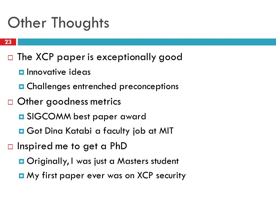 Other Thoughts The XCP paper is exceptionally good